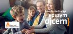 Zawsze można być lepszym ojcem – kampania społeczna Tato.Net